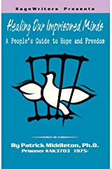 Healing Our Imprisoned Minds: A People's Guide to Hope and Freedom Paperback