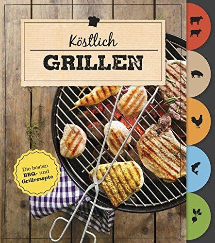 Köstlich Grillen (Mit Griffregister): Die besten BBQ- und Grillrezepte