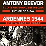 Ardennes 1944: The Battle of the Bulge | Antony Beevor