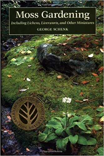 Moss Gardening Including Lichens Liverworts And Other Miniatures