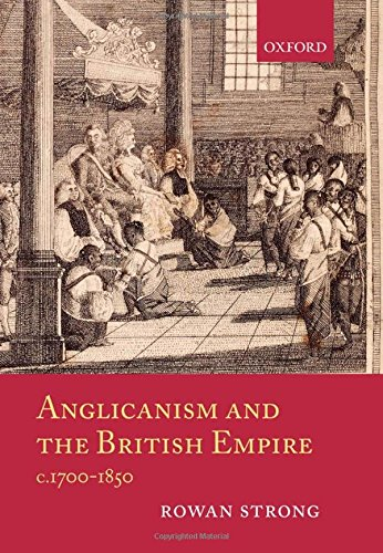 Anglicanism and the British Empire, c.1700-1850 by Rowan Strong