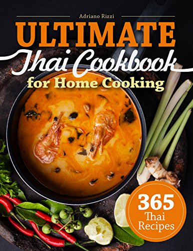 365 Thai Recipes: Ultimate Thai Cookbook for Home Cooking by Adriano Rizzi