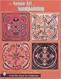 The Navajo Art of Sandpainting, Douglas Congdon-Martin, 0764308106