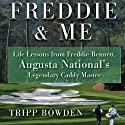 Freddie & Me: Life Lessons from Freddie Bennett, Augusta National's Legendary Caddie Master Audiobook by Tripp Bowden Narrated by Scott Pollak