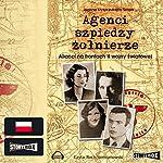 Agenci, szpiedzy, zolnierze: Alianci na frontach II wojny swiatowej | Joanna Kryszczukajtis-Szopa