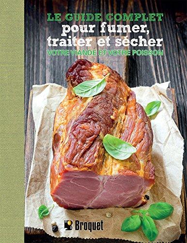 Le guide complet pour fumer, traiter et scher votre viande et v (French Edition)