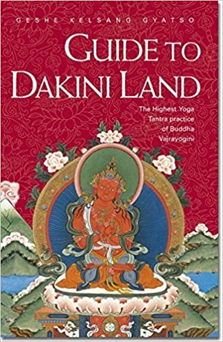 Guide to Dakini Land: The Highest Yoga Tantra Practice ...