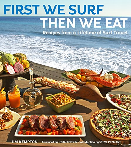 First We Surf, Then We Eat: Recipes From a Lifetime of Surf Travel by Jim Kempton
