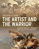The Artist and the Warrior, Theodore K. Rabb, 0300126379