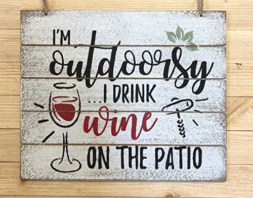 Ruskin352 Im outdoorsy I drink wine on the patio Wood Sign Wine Decor Wall Decor Patio Decor