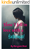 HOW I FELL IN LOVE WITH A MAD WOMAN