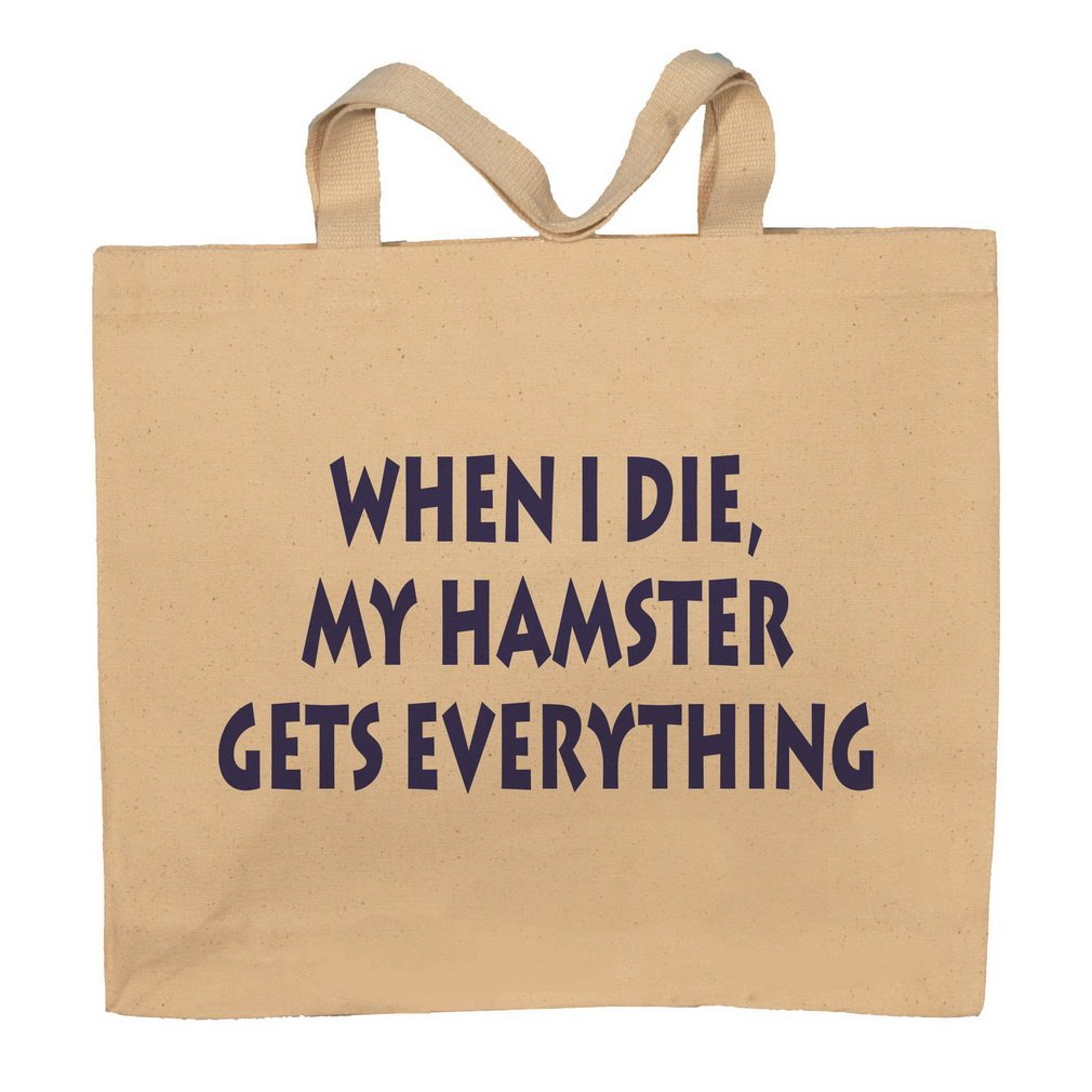 When I Die, My Hamster Gets Everything Totebag Bag