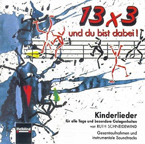 13 x 3 und du bist dabei! AudioCD: Kinderlieder für alle und besondere Gelegenheiten. Gesamtaufnahmen und instrumentale Soundtracks
