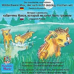 Die Geschichte vom kleinen Wildschwein Max, der sich nicht dreckig machen will. Deutsch-Russisch
