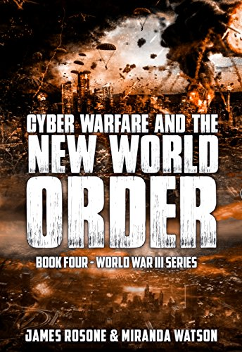 Cyber Warfare and the New World Order: World War III Series: Book IV by [Rosone, James, Watson, Miranda]
