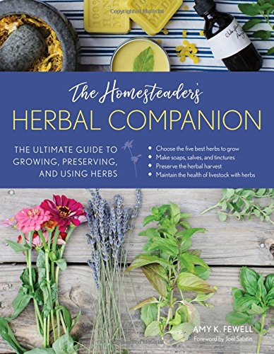 The Homesteader's Herbal Companion: The Ultimate Guide to Growing,...