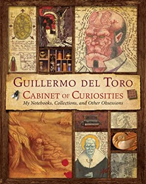 Guillermo del Toro's Cabinet of Curiosities: My Notebooks, Collections, and Other Obsessions