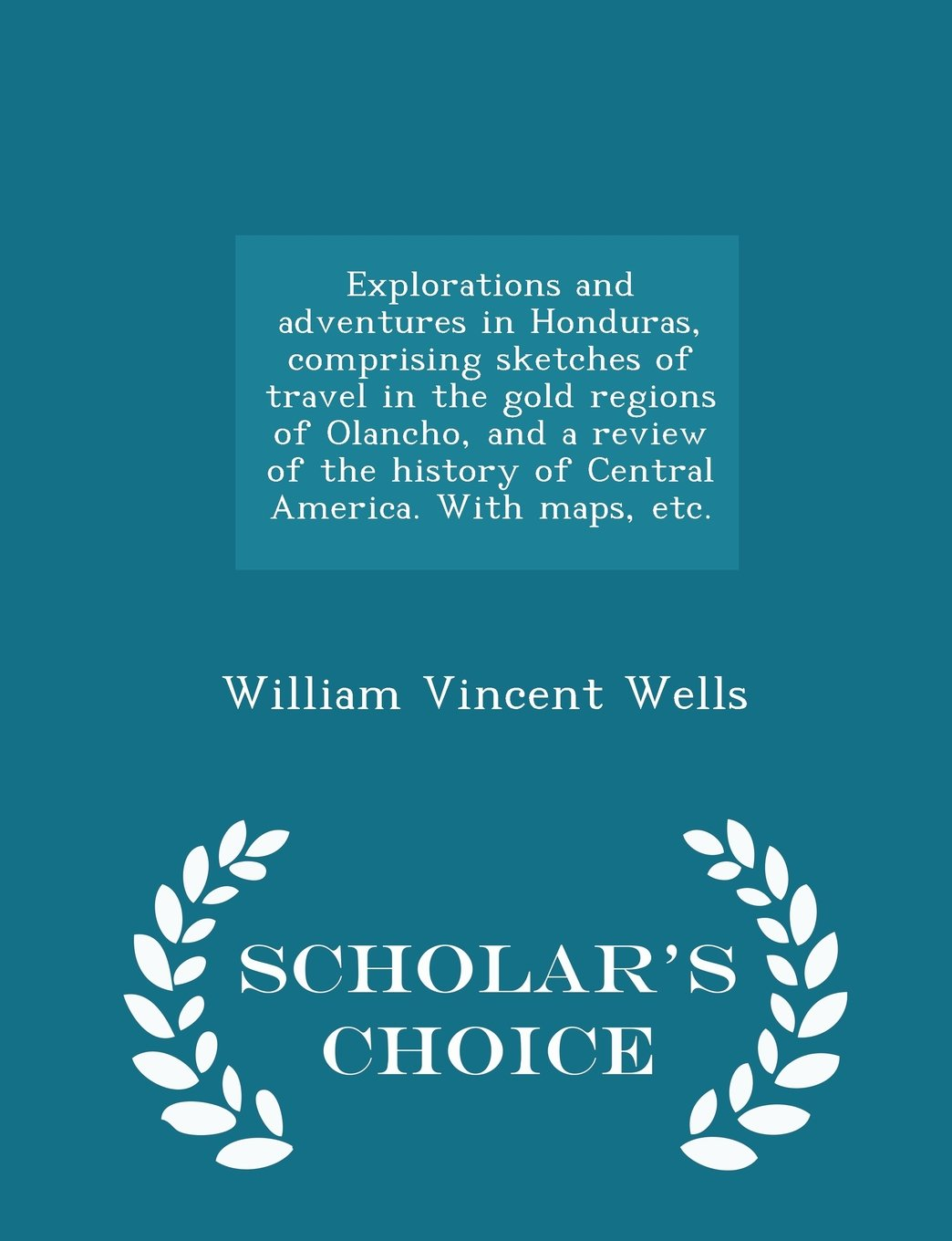 Download Explorations and adventures in Honduras, comprising sketches of travel in the gold regions of Olancho, and a review of the history of Central America. With maps, etc. - Scholar's Choice Edition PDF