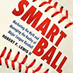 Smart Ball: Marketing the Myth and Managing the Reality of Major League Baseball | Robert F. Lewis