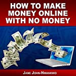 How to Make Money Online with No Money | Jane John-Nwankwo