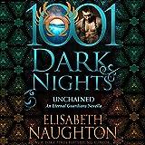 Unchained: An Eternal Guardians Novella - 1001 Dark Nights