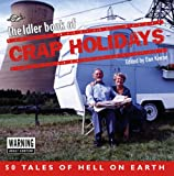 The Idler Book Of Crap Holidays: 50 Tales of Holiday Hell