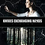 Hiatus by Knives Exchanging Hands