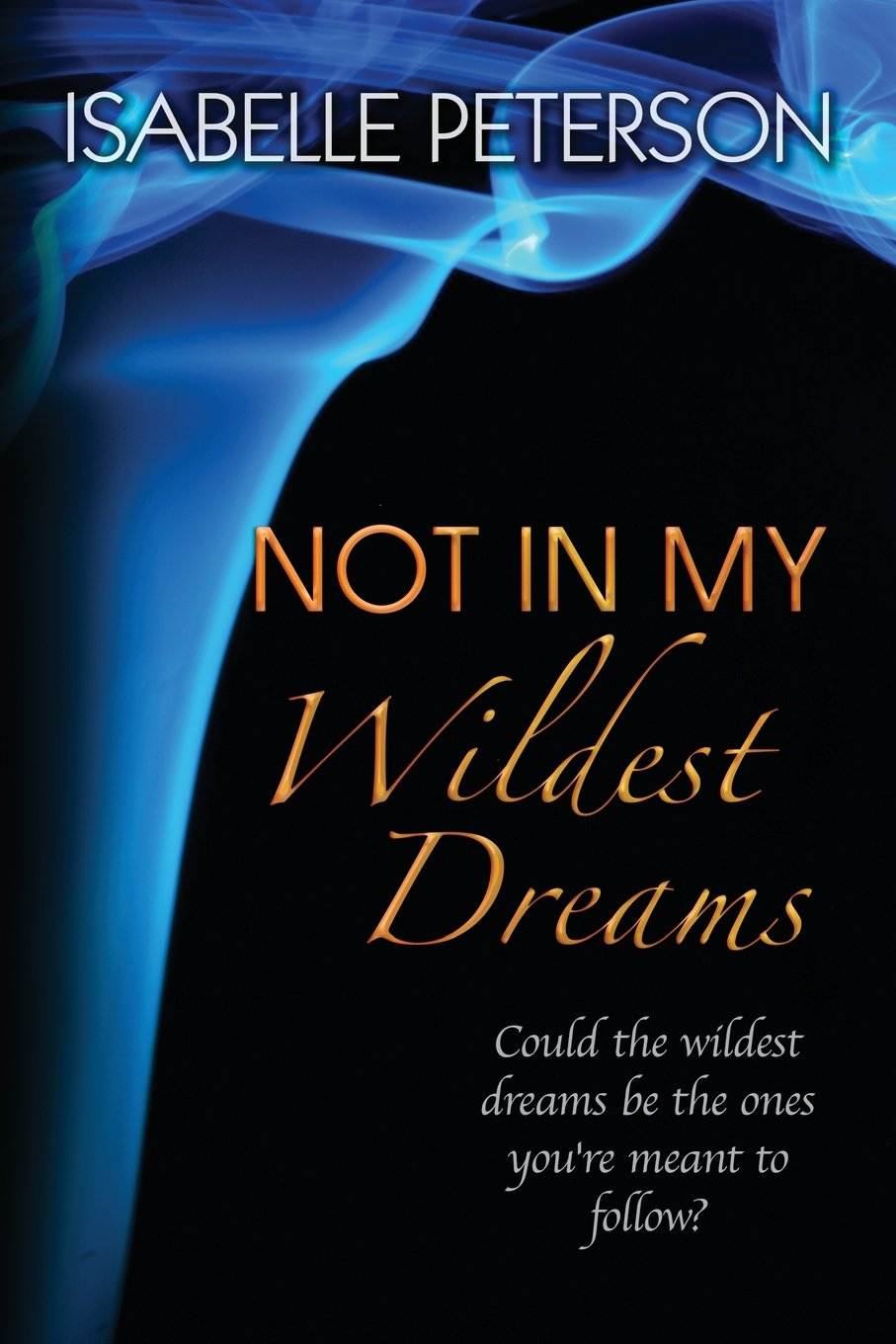 Read Online Not In My Wildest Dreams (Dream Series) (Volume 2) pdf