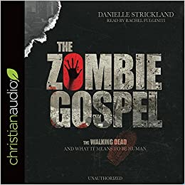 The Zombie Gospel: The Walking Dead and What It Means to Be ...