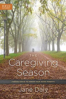 The Caregiving Season: Finding Grace to Honor Your Aging Parents by [Daly, Jane]