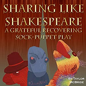 Sharing like Shakespeare: A Grateful Recovering Sock Puppet Play Audiobook