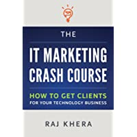 The IT Marketing Crash Course: How to Get Clients for Your Technology Business