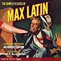 The Complete Cases of Max Latin Audiobook by Norbert Davis Narrated by Milton Bagby