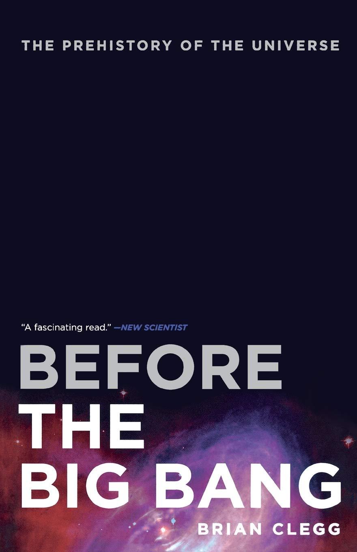 Before The Big Bang Clegg Brian 9780312680282 Amazon Com Books