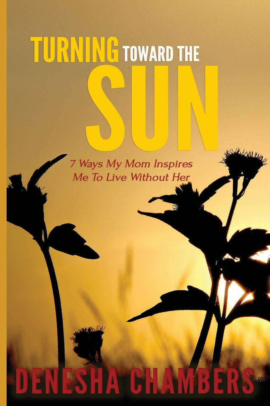 Download Turning Toward the Sun: 7 Ways My Mom Inspires Me To Live Without Her PDF