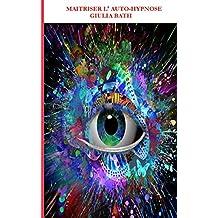 Auto Hypnose: Créer des induction d' Auto Hypnose (French Edition)