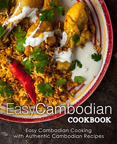 Easy Cambodian Cookbook: Easy Cambodian Cooking with Authentic Cambodian Recipes by BookSumo Press