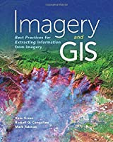 Imagery and GIS: Best Practices for Extracting Information from Imagery Front Cover