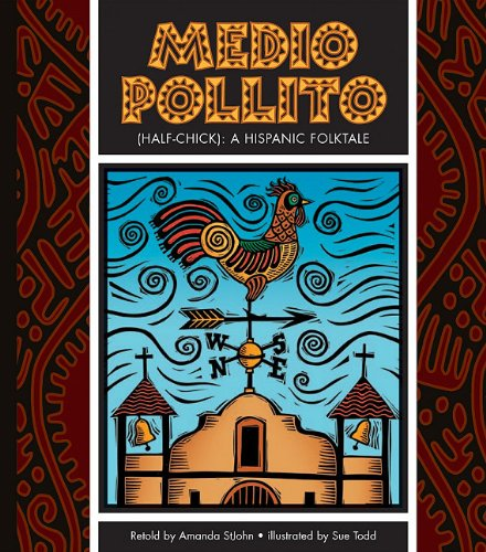 Medio Pollito: Half-Chick: A Mexican Folktale (Folktales from Around the World) pdf