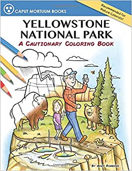 Yellowstone National Park A Cautionary Coloring Book Andy Robbins 9780692747254 Amazon Books