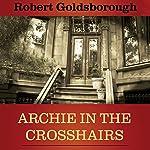 Archie in the Crosshairs | Robert Goldsborough