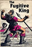 The fugitive king: The story of David from shepherd boy to king over God's chosen people, Israel