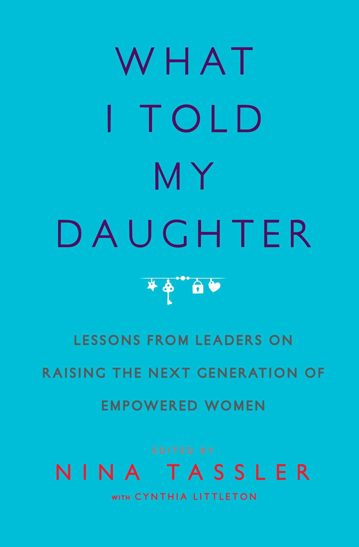 From Leaders Raising The Next Told Empowered ca Amazon Generation Women What Nina Of - 9781476734682 My I Daughter Books On Cynthia Littleton Tassler Lessons
