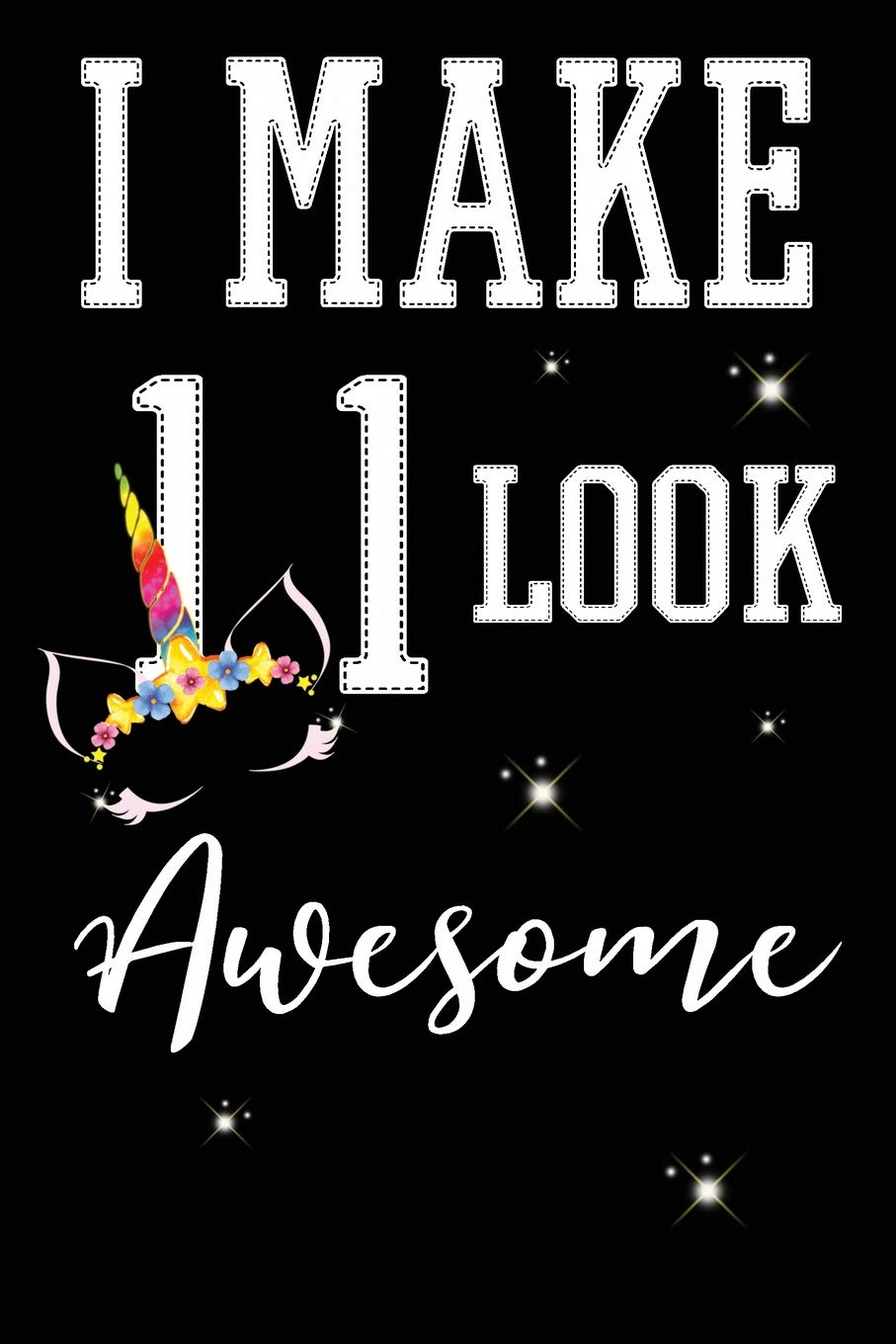 I Make 11 Look Awesome Year Old Boy Or Girl Birthday Gift 11th Party Decoration Present Paperback September 28 2018