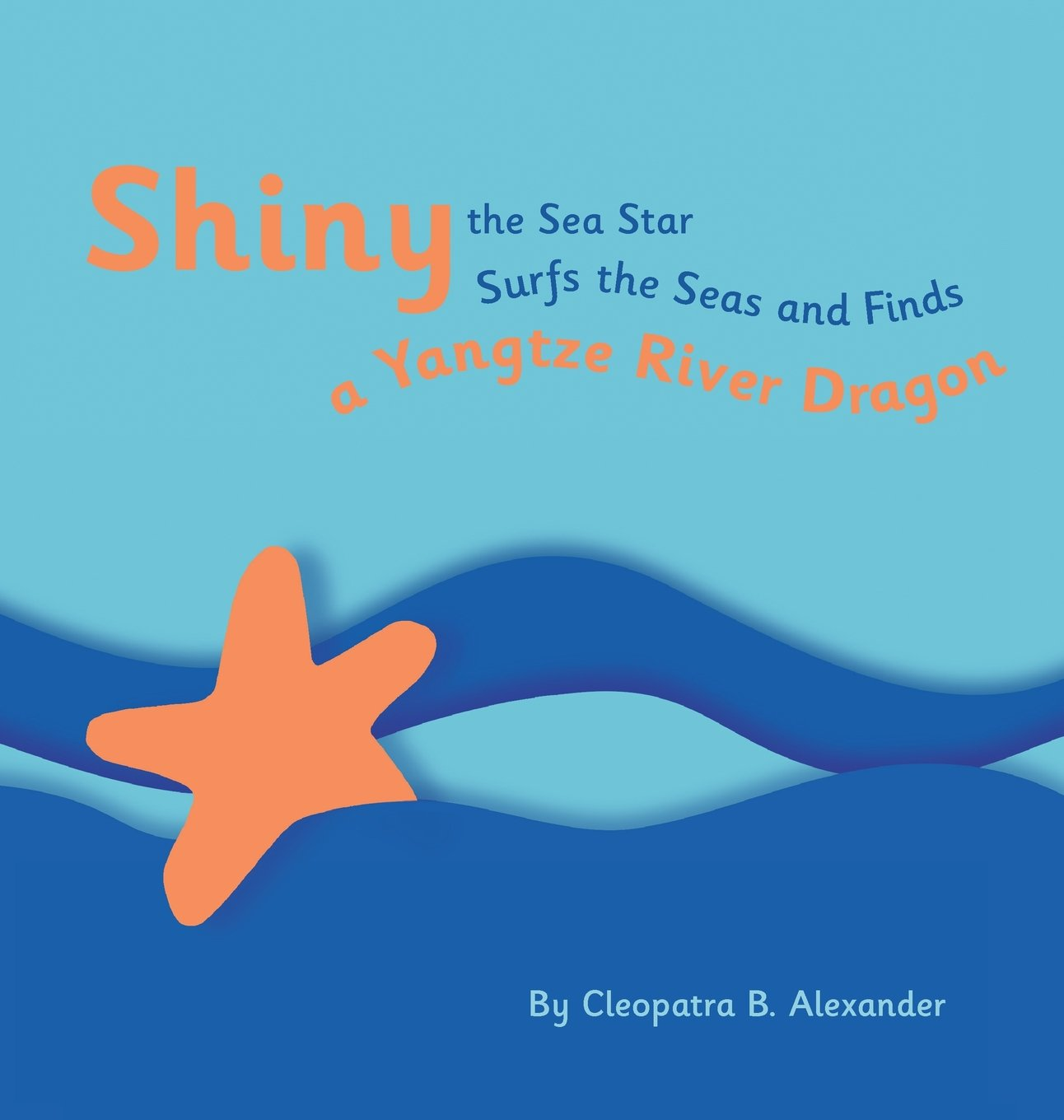 Shiny the Sea Star Surfs the Seas and Finds a Yangtze River Dragon (Shiny the Sea Star Surs the Seas Series)