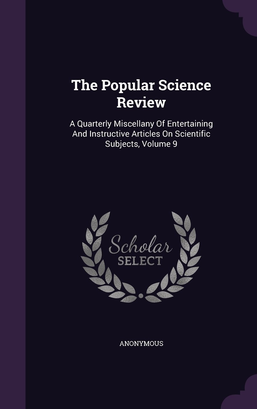 Download The Popular Science Review: A Quarterly Miscellany Of Entertaining And Instructive Articles On Scientific Subjects, Volume 9 pdf epub
