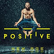 Positive New Age: Feel Better with Amazing New Age Music, Good Attitude, Positive Emotions, Happiness, Joy, Re