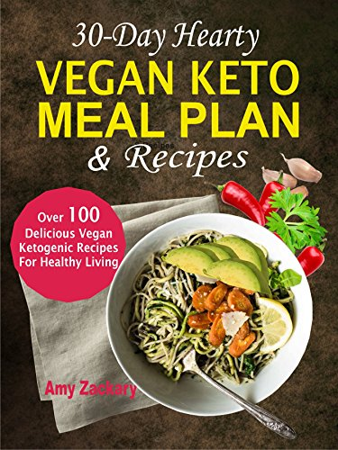 30-Day Hearty Vegan Keto Meal Plan & Recipes: Over 100 Delicious Vegan Ketogenic Recipes For Healthy Living by Amy Zackary