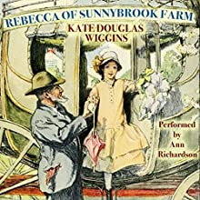 Rebecca of Sunnybrook Farm Audiobook by Kate Douglas Wiggin Narrated by Ann Richardson
