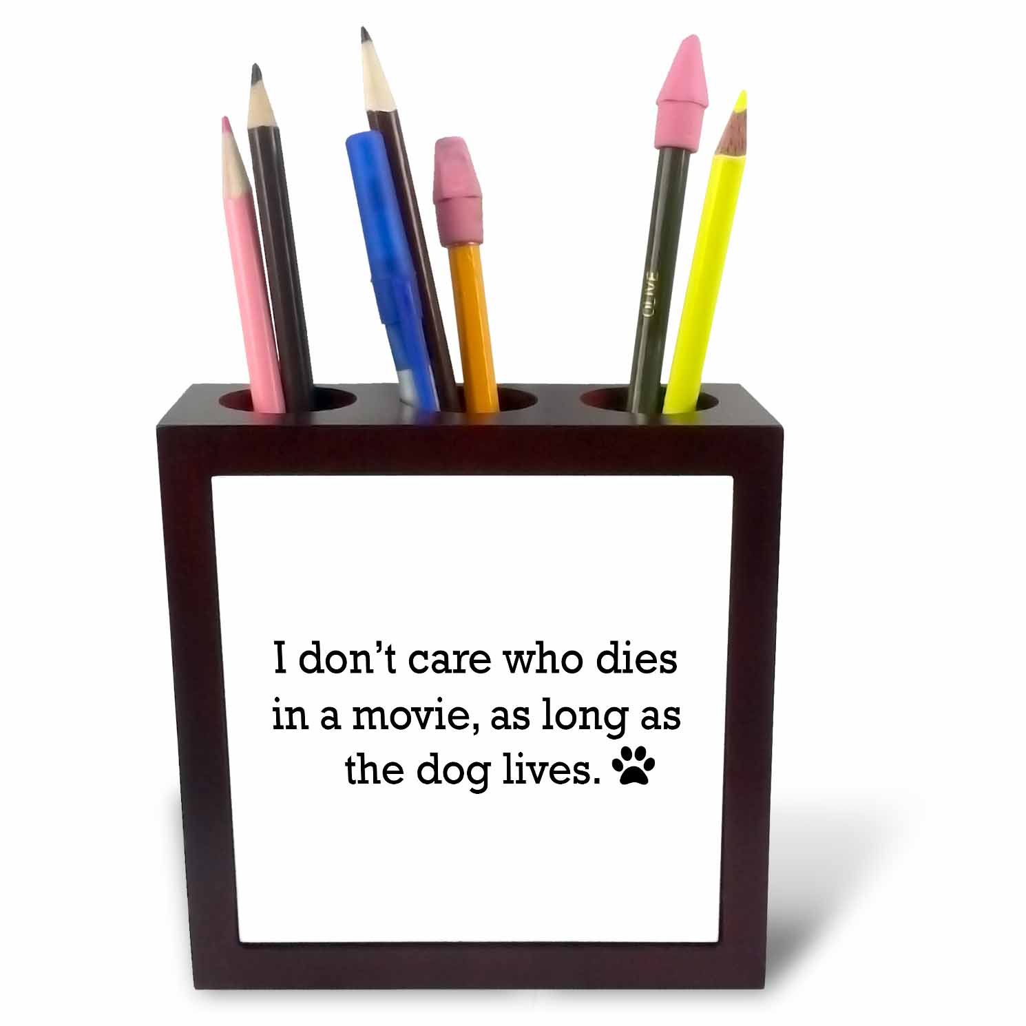 3dRose ph_221092_1 I Don't Care Who Dies in a Movie As Long As The Dog Lives Tile Pen Holder, 5''